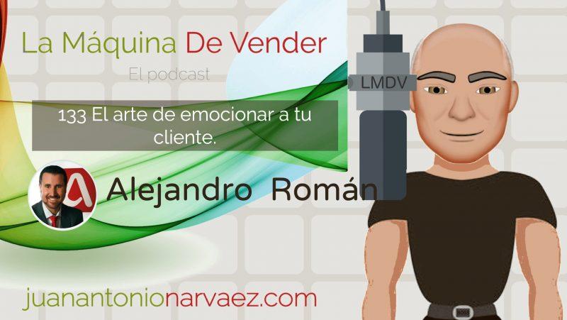 El arte de emocionar a tu cliente, con Alejando Román.