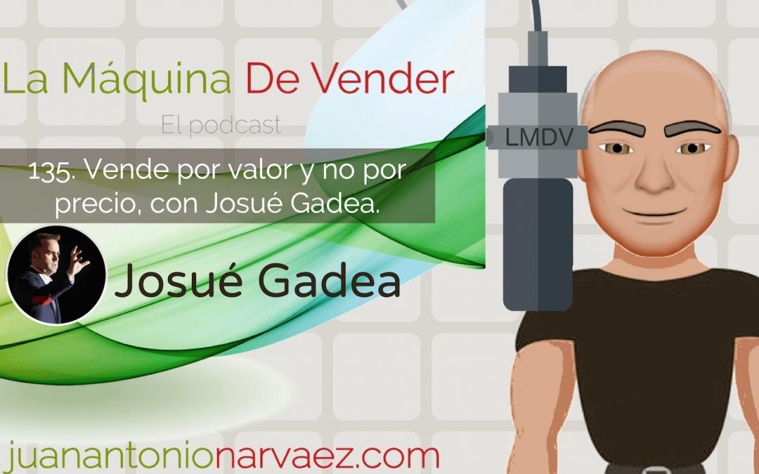 Vende por valor y no por precio, con Josué Gadea.